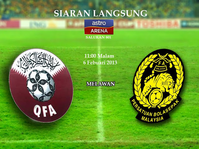 SIARAN LANGSUNG LIVE STREAMING ASTRO QATAR VS MALAYSIA, HARIMAU MALAYA VS QATAR, WAKTU PERLAWANAN QATAR VS MALAYSIA VS QATAR 6 FEB 2013