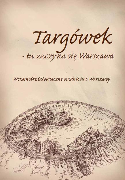 Targówek - tu zaczyna się Warszawa. Wczesnośredniowieczne osadnictwo Warszawy (folder)