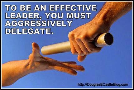 Leadership: Delegate Or Die - Douglas E. Castle