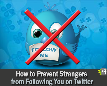 How to Prevent Strangers from Following You on Twitter