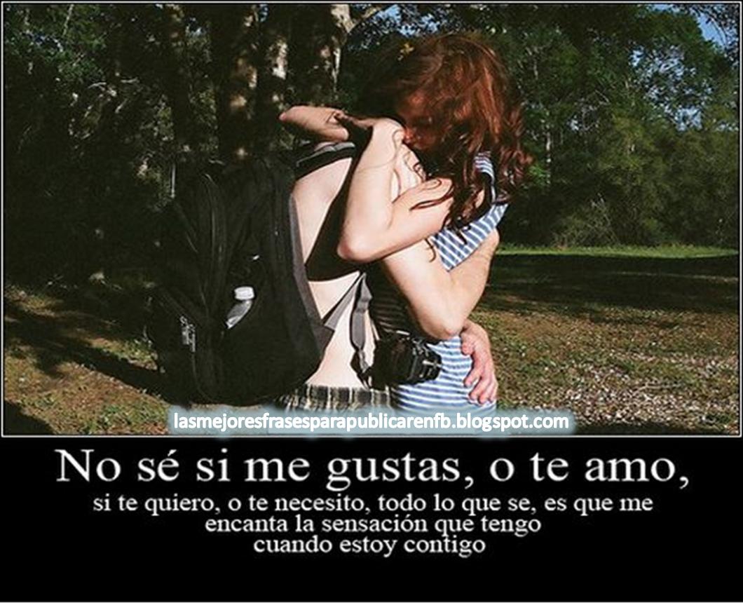Frases Para Enamorar: No Sé Si Me Gustas O Te Amo Si Te Quiero O Te Necesito