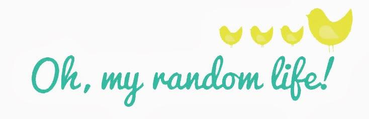 Oh, my random life!