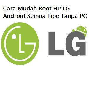 Cara Mudah Root HP LG Android Semua Tipe Tanpa PC | Setting Computers