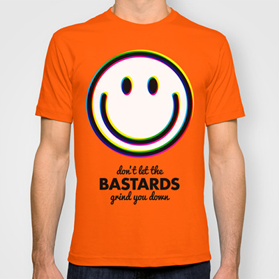 Don't let the bastards grind you down t-shirt