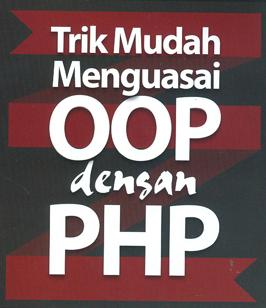 TRIK MUDAH MENGUASAI OOP DENGAN PHP