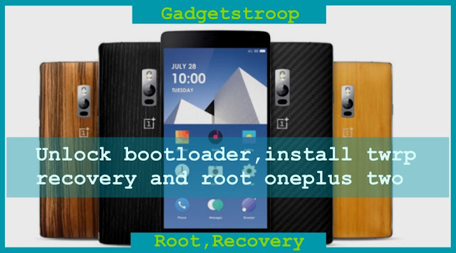 Unlock bootloader,Install Twrp recovery and Root Oneplus Two (oneplus2)