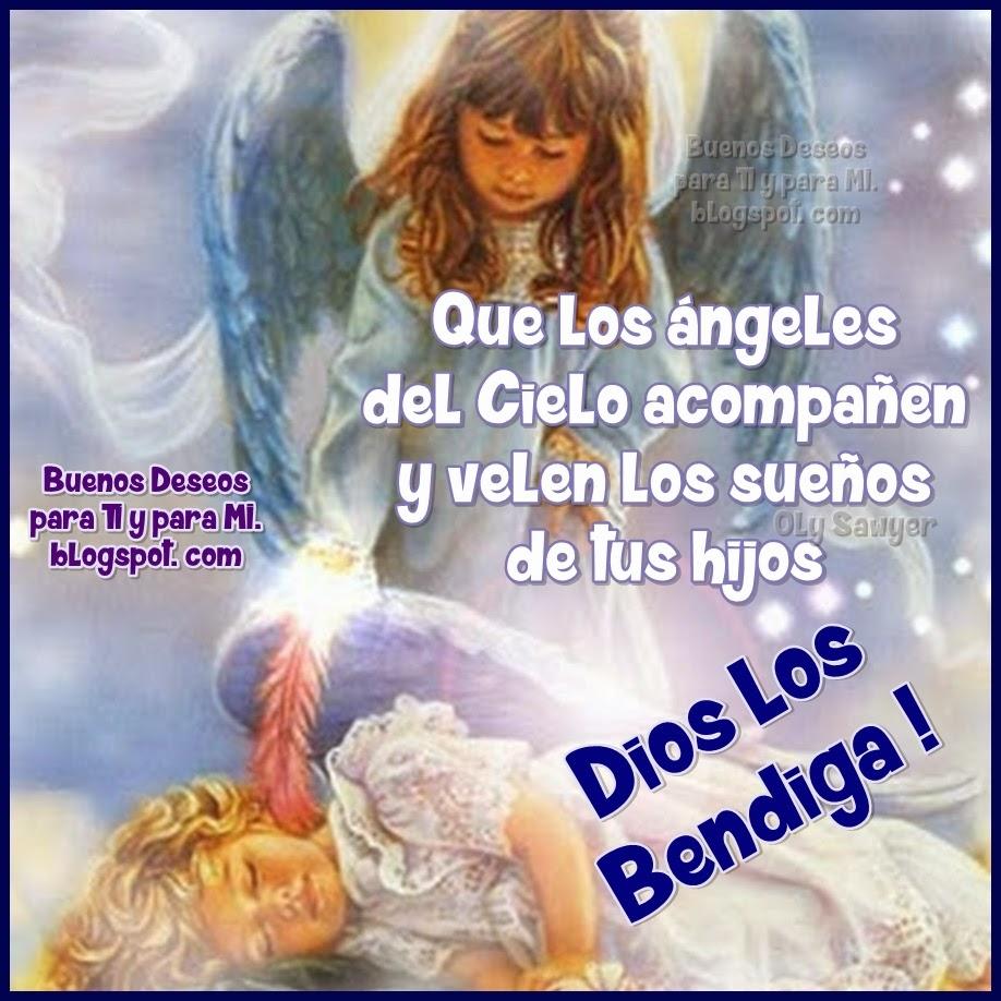 Que los ángeles del Cielo acompañen y velen los sueños de tus Hijos.  DIOS LOS BENDIGA !