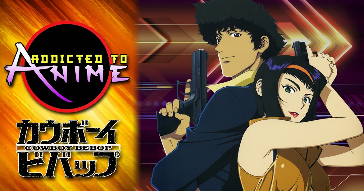 AtA Ep 7 Addicted To Cowboy Bebop Fanboys Anonymous