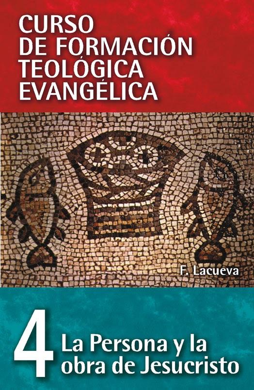 Curso De Formación Teológica Evangélica-Tomo 4-La Persona y La Obra De Jesucristo-