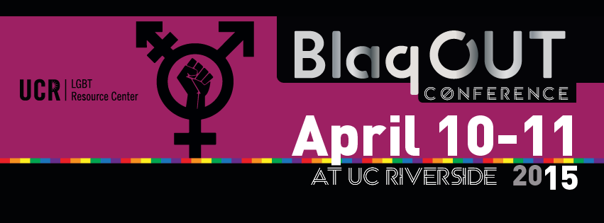 BlaqOUT Conference ~ UC Riverside ~ April 10-11, 2015