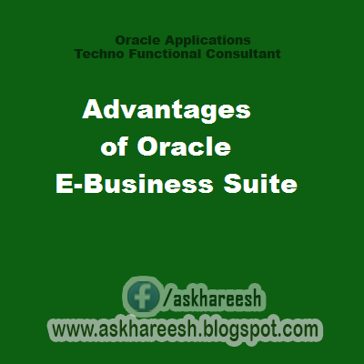 Advantages of Oracle E-Business Suite, askhareesh blog for Oracle Apps