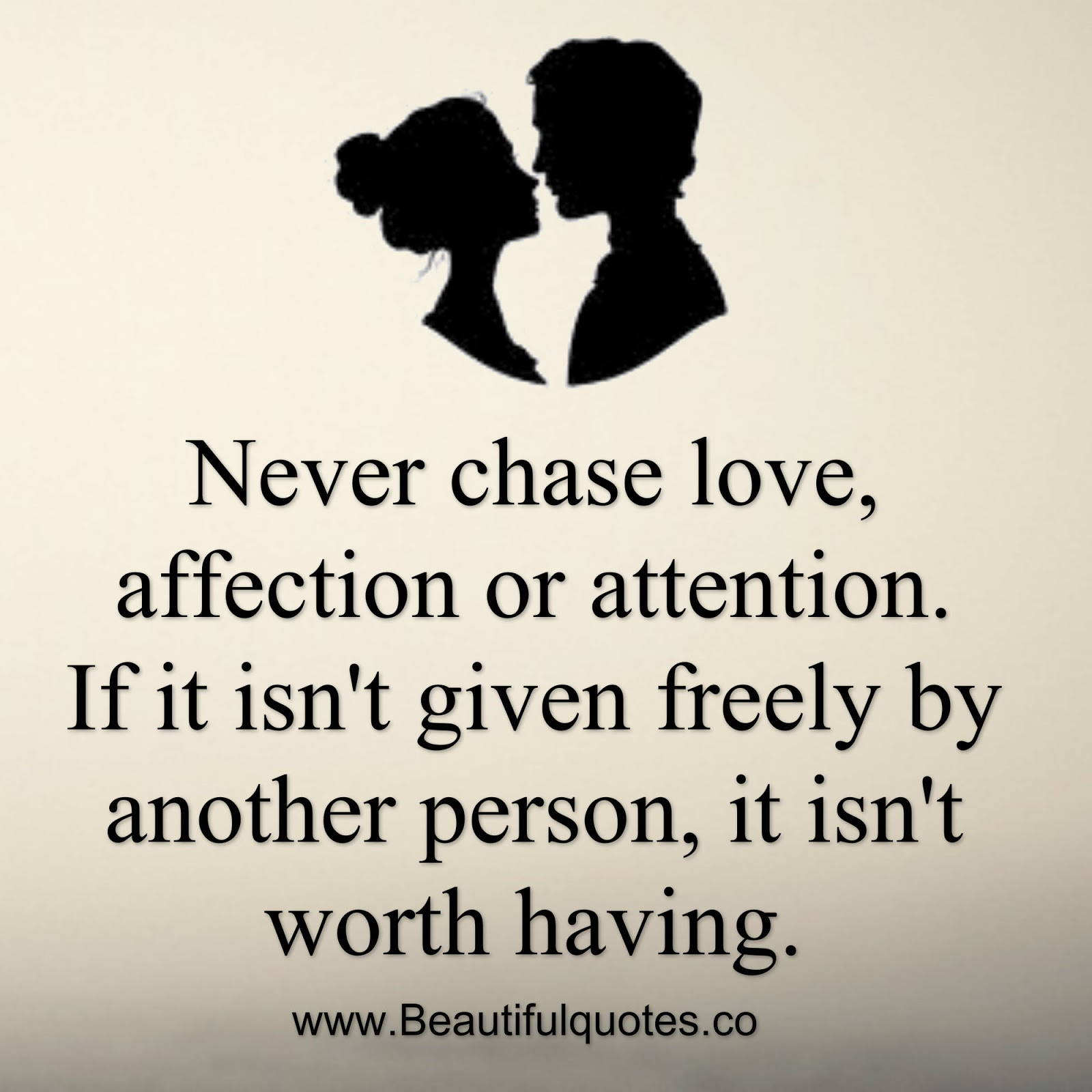Quotes About Affection Beautiful Quotes Never Chase Love Affection Or Attention.