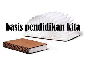 basi pendidikan kita
