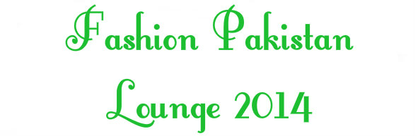 Fashion Pakistan Lounge 2014