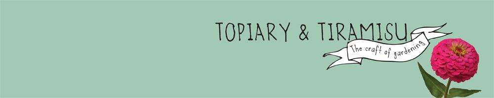Topiary and Tiramisu