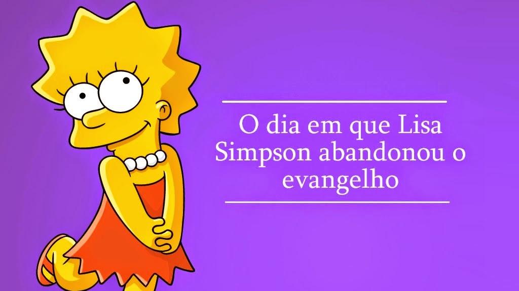 O dia em que Lisa Simpson abandonou o evangelho
