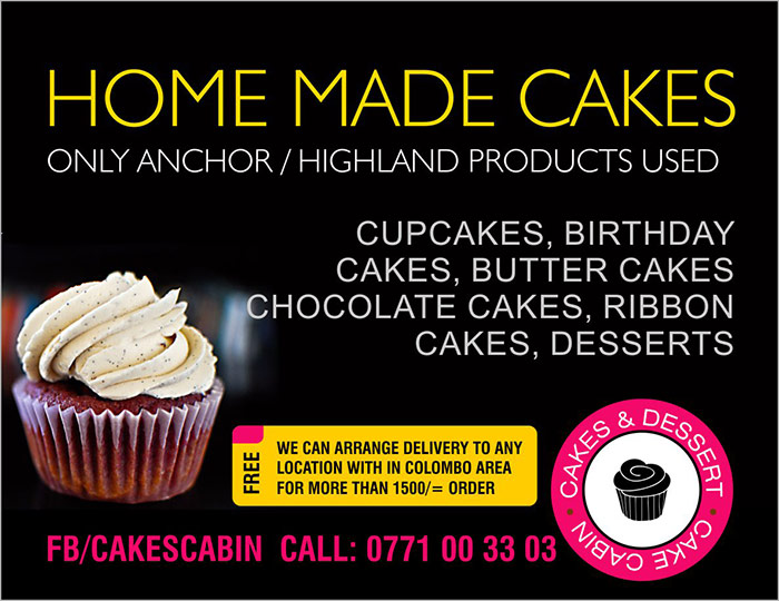 HOME MADE CAKES  ONLY ANCHOR / HIGHLAND PRODUCTS USED  CUPCAKES, BIRTHDAY CAKES, BUTTER CAKES CHOCOLATE CAKES, RIBBON CAKES, DESSERTS  WE CAN ARRANGE FREE DELIVERY TO ANY LOCATION WITH IN COLOMBO AREA FOR OVER 1500/= ORDER  FB/CAKESCABIN CALL: 0771 00 33 03