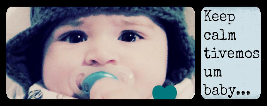 Keep calm tivemos um baby...