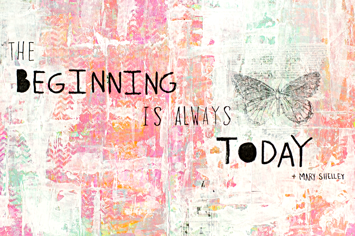 The Beginning Is Always Today | Mixed Media Art Journal | Documented Life Project Week 2