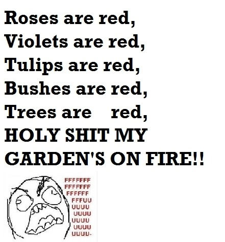 Roses Are Red - Violets Are Red - Tulips Are Red - Brushes Are Red - Holy Shit My Garden's On Fire