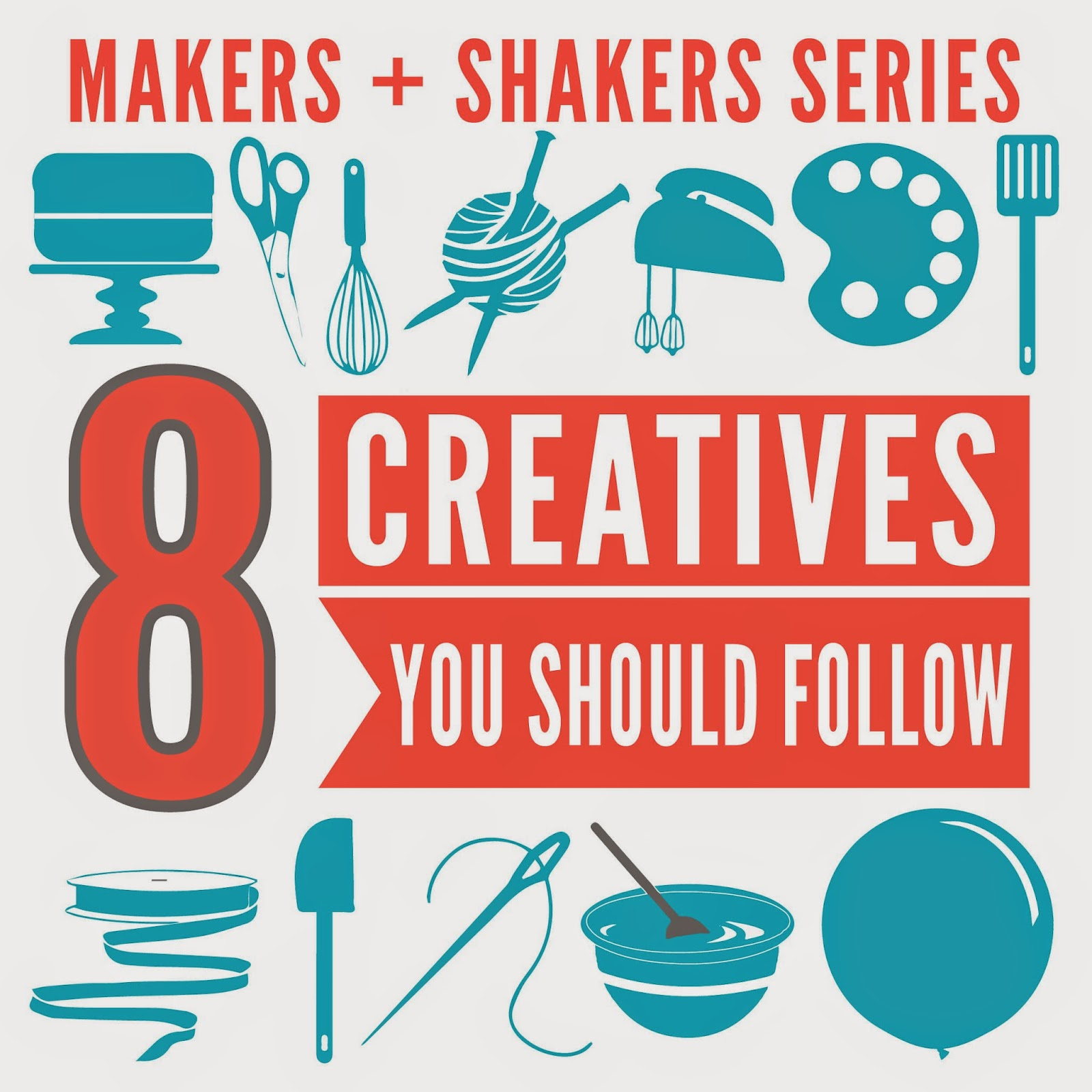 Makers + Shakers 8 Creatives you should follow