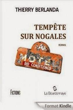 http://lesreinesdelanuit.blogspot.fr/2014/10/tempete-sur-nogales-de-thierry-berlanda.html