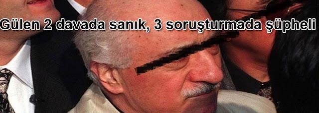 Fethullah Gulen 2 davada sanik, 3 sorusturmada supheli
