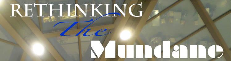 Rethinking the Mundane