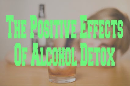 The Positive Effects Of Alcohol Detox