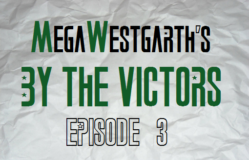 Megawestgarth's By The Victors Ep3