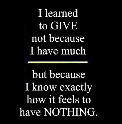 I learned to give not because I have much
