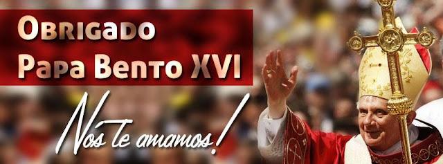 Obrigado Papa Bento XVI - TE AMAMOS