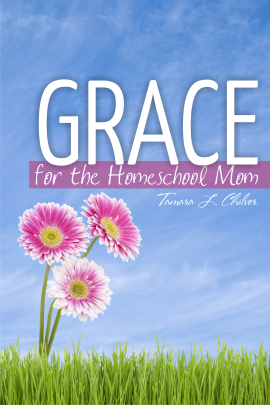 Grace for the Homeschool Mom by T.L.C.
