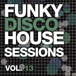 Funky Disco House Sessions - Vol.13