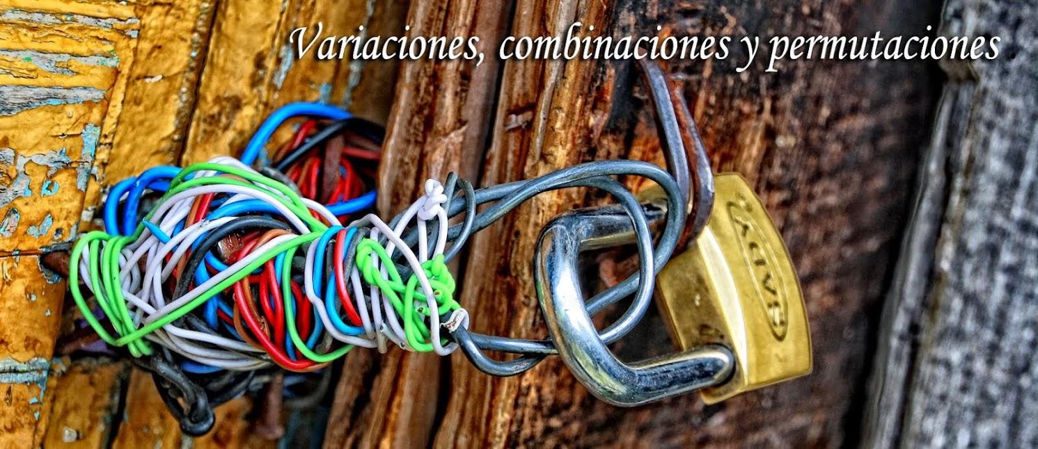 Variaciones, combinaciones y permutaciones.
