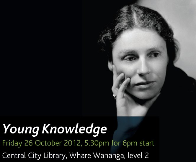 Photo of Robyn Hyde with event information: Young Knowledge, Friday 26 October, 2012. 5.30pm for 6pm start. Central City Library, Whare Wananga, level 2.