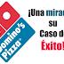 Un Caso de Éxito - Domino's Pizza