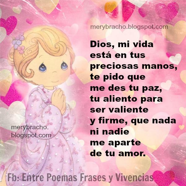 Frases Cristianas para Dios, Mi vida está en tus Preciosas Manos. Oración corta para este día, oración de la noche o mañana. Oraciones bonitas para fb. Mensajes de limpieza espiritual.