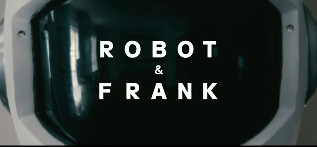 Robot and Frank 2012 sundance festival award winning film title under the direction of Jake Schreier about friendship, technology, and life