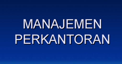 ... pengertian manajemen administrasi perkantoran menurut para ahli