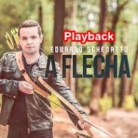 Eduardo Schenatto - A Flecha - Playback