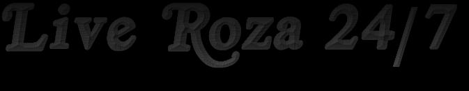Live Roza 24/7