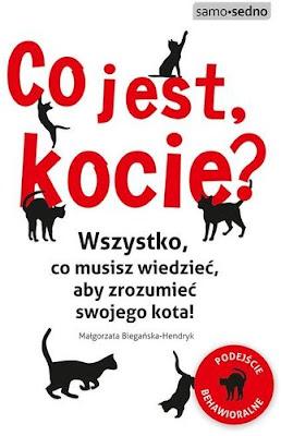 """""""Co jest, kocie? Wszystko, co musisz wiedzieć, aby zrozumieć swojego kota!"""" - Małgorzata Biegańska-Hendryk"""