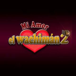Mi Amor El Wachiman 2 Capitulos Completos