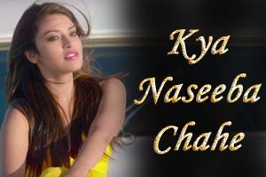 Kya Naseeba Chahe