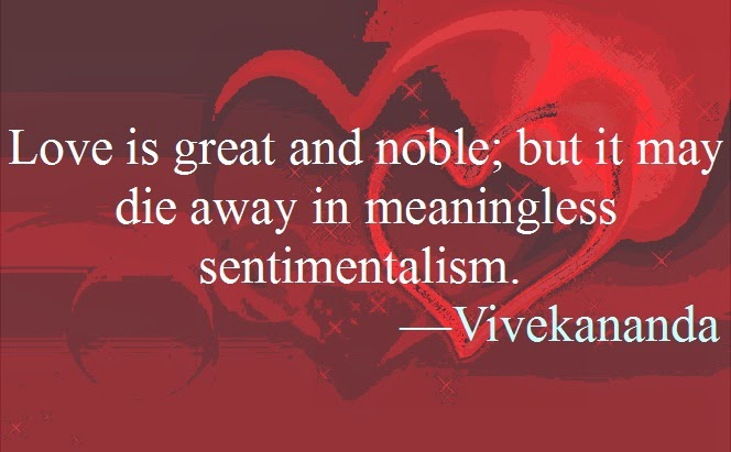 Love is great and noble; but it may die away in meaningless sentimentalism.