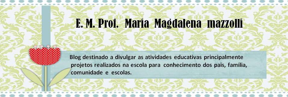 E. M. Profª Maria Magdalena Mazzolli