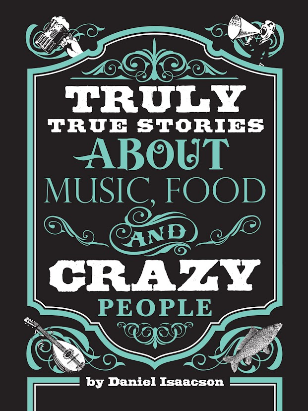 Truly True Stories About Music, Food and Crazy People