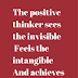 The positive thinker sees the invisible