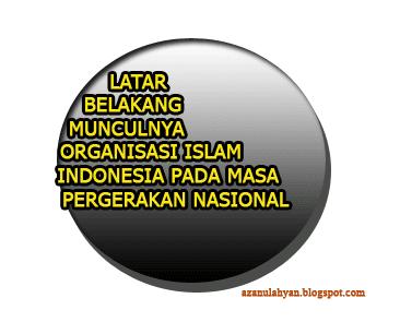 Latar Belakang Munculnya Organisasi Islam Indonesia